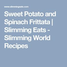 Sweet Potato and Spinach Frittata | Slimming Eats - Slimming World Recipes