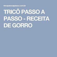 TRICÔ PASSO A PASSO - RECEITA DE GORRO