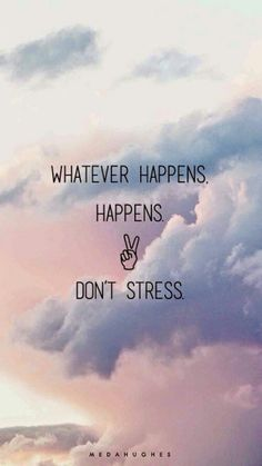 Positive Quotes : Whatever Happens, Happens, Dont Stress . - Hall Of Quotes Frases Do Tumblr, Citations Tumblr, Tumblr Quotes Happy, Stay Happy Quotes, Finally Happy Quotes, Motivational Quotes Tumblr, Whatever Happens Happens, Shit Happens, The Words