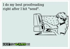 I do my best proofreading  right after I hit send.