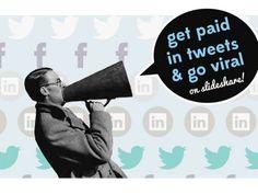Get Paid In Tweets And Go Viral On Slideshare! by Pauline van Goethem via slideshare