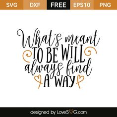 *** FREE SVG CUT FILE for Cricut, Silhouette and more *** What's meant to be will always find a way