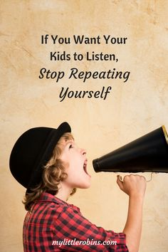 When we say the same things over and over again, we're training our children to not listen to us. Here's what we can do instead.