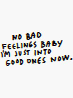 NO BAD FEELINGS BABY  vsco, quote, creative Quotes Lost, Now Quotes, Bitch Quotes, Attitude Quotes, Life Quotes, Quotes Motivation, Passion Quotes, Motivation Success, Business Motivation