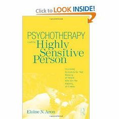 Psychotherapy and the Highly Sensitive Person: Improving Outcomes for That Minority of People Who Are the Majority of Clients [Paperback]  Elaine N. Aron