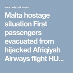 Malta hostage situation First passengers evacuated from hijacked Afriqiyah Airways flight HUD - Video Dailymotion