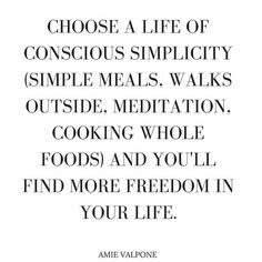 Less Is More : Minimalism : Choose a life of conscious simplicity Infj, Organize Life, Quotes To Live By, Me Quotes, Smart Quotes, Image Citation, Anti Inflammatory Recipes, Mindful Living, Slow Living