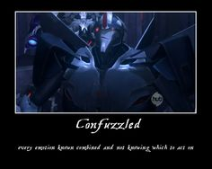 Lol Yesss embrace your confusion Starscream! Transformers Memes, Transformers Decepticons, Rescue Bots, Optimus Prime, Screwed Up, Sound Waves, Jojo's Bizarre Adventure, The Funny, Just In Case