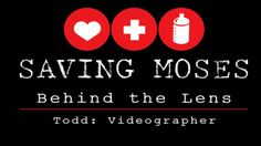 Saving Moses - Behind the Lens - A Videographer's Perspective