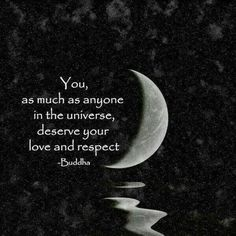 You deserve your love and respect. Buddha quote