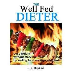 The Well Fed Dieter - Lose weight without starving by ending food additive addiction (Kindle Edition) http://www.amazon.com/dp/B006S2XJAW/?tag=wwwmoynulinfo-20 B006S2XJAW