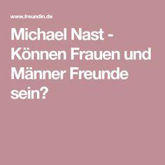Michael Nast - Können Frauen und Männer Freunde sein?