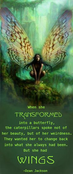 ¤ Poet Ponderings ¤ poetry, quotes haiku - Dean Jackson | Transformation  (butterfly woman, artist unknown)