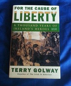 For the Cause of Liberty 1000 Years Ireland's Heroes Terry Golway Vintage HCDJ
