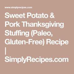 Sweet Potato & Pork Thanksgiving Stuffing (Paleo, Gluten-Free) Recipe | SimplyRecipes.com
