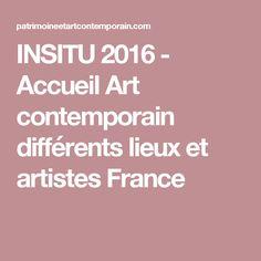 INSITU 2016 - Accueil Art contemporain différents lieux et artistes France