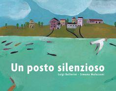 UN POSTO SILENZIOSO Testi di Luigi Ballerini, illustrazioni di Simona Mulazzani. Albo illustrato. Dai 5 anni.