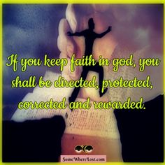 If you keep faith in god, you shall be directed, protected, corrected and rewarded. ‪#‎quotestoliveby‬ ‪#‎quotesonlife‬ ‪#‎quoteoftheday‬