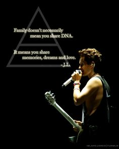 Family doesn't necessarily mean you share DNA. It mans you share memories, dreams, and love. - Jared Leto