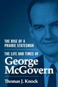 The Rise of a Prairie Statesman : the Life and Times of George McGovern  Thomas J. Knock #DOEBibliography