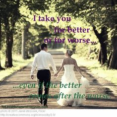 The key to a successful marriage starts here: Even if better comes after worse, I still take you!