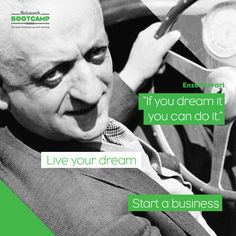"Enzo Ferrari once said, ""If you dream it, you can do it."" Live your dream. Start a business."