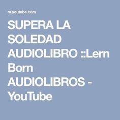SUPERA LA SOLEDAD AUDIOLIBRO ::Lern Born AUDIOLIBROS - YouTube