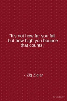 """""""It's not how far you fall, but how high you ounce that counts."""" -Zig Ziglar. #motivation #inspiration #growth #personal #development #newyear #newyou #truth #learning #affirmation #quote #sfields99"""