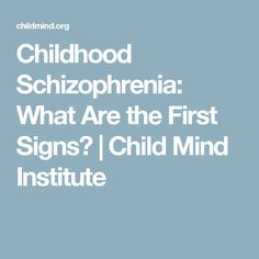 Childhood Schizophrenia: What Are the First Signs? | Child Mind Institute