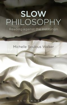 In an age of internet scrolling and skimming, where concentration and attention are fast becoming endangered skills, it is timely to think about the act of reading and the many forms that it can take. Slow Philosophy: Reading Against the Institution makes the case for thinking about reading in philosophical terms. Boulous Walker argues that philosophy involves the patient work of thought; in this it resembles the work of art, which invites and implores us to take our time and to engage with…