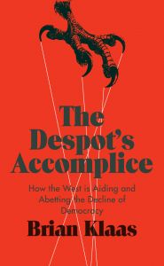 Book Review: The Despot's Accomplice: How The West is Aiding and Abetting the Decline of Democracy by Brian Klaas | LSE Review of Books