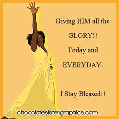 He deserve the all the glory and praises