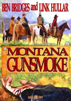 I've had this on my kindle and now there is whispersync for $1.99, Montana Gunsmoke (A Ben Bridges Western) - Kindle edition by Ben Bridges, Link Hullar. Literature & Fiction Kindle eBooks @ Amazon.com.