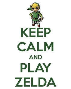 Keep calm and play Zelda, will do.