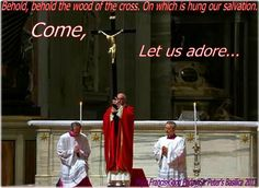 Behold....adore...  Good Friday Service, with Pope Francis, St.Peters Basilica 2013. Vatican City.