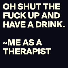 Funny Work Quotes : QUOTATION – Image : Quotes Of the day – Description Just kidding hahahno im not seriously people we all problems just stfu and have a drink Sharing is Caring – Don't forget to share this quote ! Me Quotes, Funny Quotes, Funny Memes, Friend Quotes, Work Quotes, Haha Funny, Lol, Funny Stuff, Funny Work