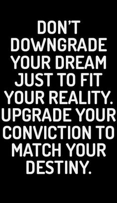 Dream, Inspirational quotes, success, Don't downgrade your dream just to fit your reality. Upgrade your conviction to match your destiny.