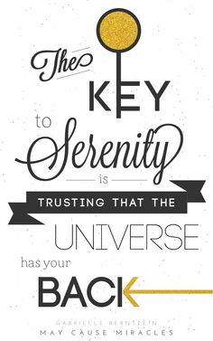"""The key to serenity is trusting that the universe has your back."" @Gabby Bernstein #maycausemiracles"