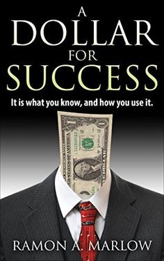 A Dollar For Success: It is what you know, and how you use it. by Ramon Marlow, http://www.amazon.com/dp/B00WLAW9UG/ref=cm_sw_r_pi_dp_eAnpvb064CQZ2/182-9450830-4993204