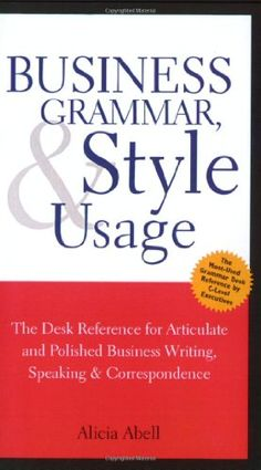 Business Grammar, Style & Usage: The Most Used Desk Reference for Articulate and Polished Business Writing and Speaking by Executives Worldwide by Alicia Abell http://www.amazon.com/dp/158762026X/ref=cm_sw_r_pi_dp_Lrt2tb0V5Z44TX5N