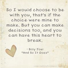 ...you can make decisions too, and you can have this heart to break.