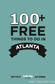 100 Plus Free Things to do in Atlanta- for when people come to visit!