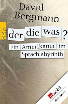 Der, die, was?: Ein Amerikaner im Sprachlabyrinth eBook: David Bergmann: