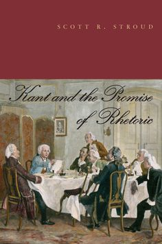 KANT AND THE PROMISE OF RHETORIC by Scott R. Stroud: http://www.psupress.org/books/titles/978-0-271-06419-2.html **New in Paperback**
