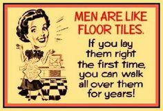 Men are like floor tiles?