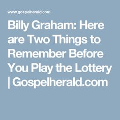 Billy Graham: Here are Two Things to Remember Before You Play the Lottery | Gospelherald.com