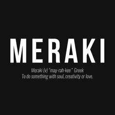 "Meraki (v) ""may-rah-kee"" #Greek. To do something with #soul #creativity or #love. #meraki #production #uae by meraki.social"