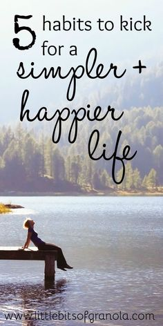 This is such a great list! We all love simple and happy, but these habits just hold you back and bog you down!: