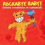 Rockabye Baby - Lullaby Renditions of Radiohead