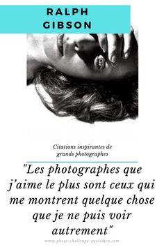 citation de photographe célèbre Ralph Gibson, Challenge, Bad Picture, Easy Workouts, Taking Pictures, Photographers